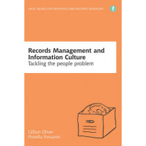 Records Management and Information Culture: Tackling the People Problem by Gillian Oliver, 9781856049474