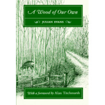 A Wood of Our Own by Julian Evans, 9781856230223