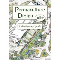 Permaculture Design: A Step by Step Guide by Aranya, 9781856230919