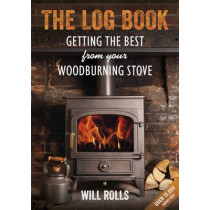 The Log Book: Getting the Best from Your Wood-Burning Stove by Will Rolls, 9781856231572