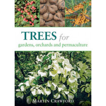 Trees for Gardens, Orchards and Permaculture by Martin Crawford, 9781856232166