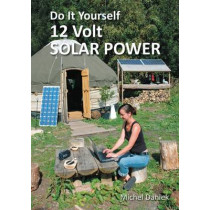 Do it Yourself 12 Volt Solar Power by Michel Daniek, 9781856232425