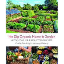 No Dig Organic Home & Garden: Grow, Cook, Use & Store Your Harvest, 9781856233019