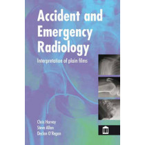 Accident and Emergency Radiology: X Ray Interpretation by Christopher Harvey, 9781856423151