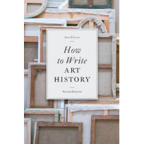 How to Write Art History, 2e by Anne D'Alleva, 9781856696951