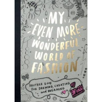 My Even More Wonderful World of Fashion: Another Book for Drawing, Creating and Dreaming by Nina Chakrabarti, 9781856697606