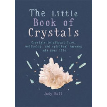 The Little Book of Crystals: Crystals to attract love, wellbeing and spiritual harmony into your life by Judy Hall, 9781856753616