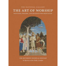 The Art of Worship: Paintings, Prayers, and Readings for Meditation by Nicholas Holtam, 9781857095319