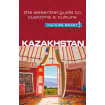 Kazakhstan - Culture Smart!: The Essential Guide to Customs & Culture by Dina Zhansagimova, 9781857336818