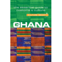 Ghana - Culture Smart!: The Essential Guide to Customs & Culture by Ian Utley, 9781857337075