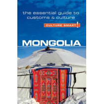 Mongolia - Culture Smart!: The Essential Guide to Customs & Culture by Alan Sanders, 9781857337174