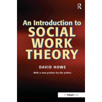 An Introduction to Social Work Theory by David Howe, 9781857421385