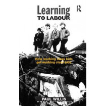 Learning to Labour: How Working Class Kids Get Working Class Jobs by Mr. Paul Willis, 9781857421705