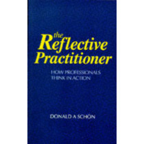 The Reflective Practitioner: How Professionals Think in Action by Donald A. Schon, 9781857423198
