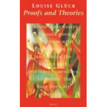 Proofs and Theories by Louise Gluck, 9781857543902