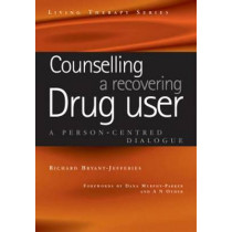 Counselling a Recovering Drug User: A Person-Centered Dialogue by Richard Bryant-Jefferies, 9781857758504