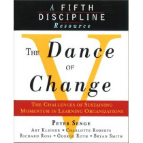 The Dance of Change: The Challenges of Sustaining Momentum in Learning Organizations (A Fifth Discipline Resource) by Art Kleiner, 9781857882438