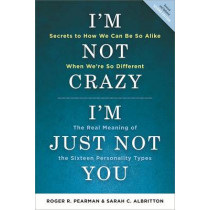I'm Not Crazy, I'm Just Not You: The Real Meaning of the 16 Personality Types by Roger R. Pearman, 9781857885521