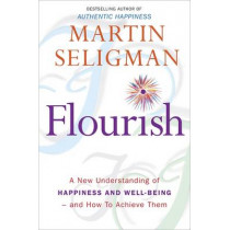 Flourish: A New Understanding of Happiness and Wellbeing: The practical guide to using positive psychology to make you happier and healthier by Martin Seligman, 9781857885699