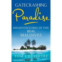 Gatecrashing Paradise: Misadventure in the Real Maldives by Tom Chesshyre, 9781857886276