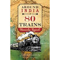 Around India in 80 Trains by Monisha Rajesh, 9781857886443