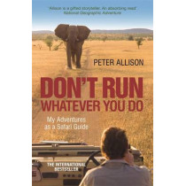 DON'T RUN, Whatever You Do: My Adventures as a Safari Guide by Peter Allison, 9781857886450