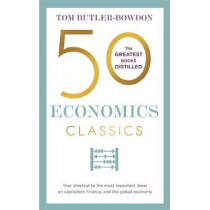 50 Economics Classics: Your shortcut to the most important ideas on capitalism, finance, and the global economy by Tom Butler-Bowdon, 9781857886733