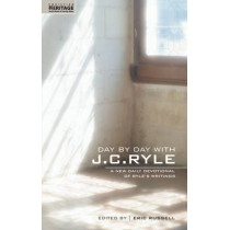 Day By Day With J.C. Ryle: A New daily devotional of Ryle's writings by J. C. Ryle, 9781857929591