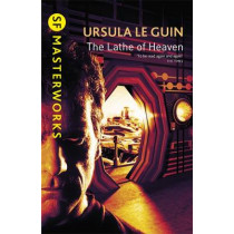 The Lathe Of Heaven by Ursula K. Le Guin, 9781857989519