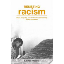 Resisting Racism: Race, inequality, and the Black supplementary school movement by Kehinde Andrews, 9781858565156