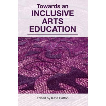 Towards an Inclusive Arts Education by Kate Hatton, 9781858566542