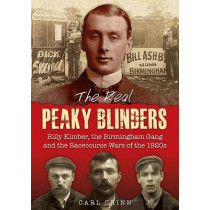 The Real Peaky Blinders: Billy Kimber, the Birmingham Gang and the Racecourse Wars of the 1920s by Carl Chinn, 9781858585307