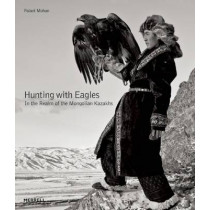 Hunting with Eagles: In the Realm of the Mongolian Kazakhs by Palani Mohan, 9781858946436