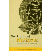 The Rights of Nations: Nations and Nationalism in a Changing World by Desmond M. Clarke, 9781859182062