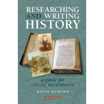 Researching and Writing History: A Guide for Local Historians by David Dymond, 9781859362303