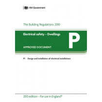 Approved Document P: Electrical Safety - Dwellings (2013 Edition - for use in England) by DCLG, 9781859464854