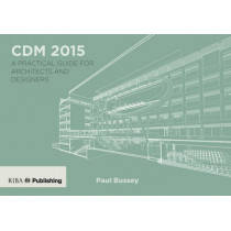 CDM 2015: A Practical Guide for Architects and Designers by Paul Bussey, 9781859466131