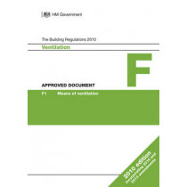 Approved Document F: Ventilation (2010 edition incorporating 2010 and 2013 amendments) by Department for Communities and Local Government, 9781859466797
