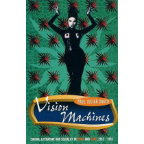 Vision Machines: Cinema, Literature and Sexuality in Spain and Cuba, 1983-1993 by Paul Julian Smith, 9781859840795