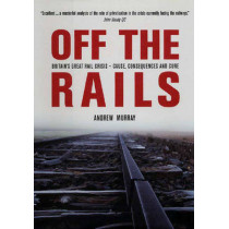 Off the Rails: The Crisis on Britain's Railways by Andrew Murray, 9781859844960
