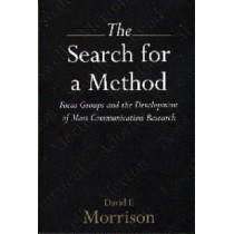 The Search for a Method: Focus Groups and the Development of Mass Communication Research by David E. Morrison, 9781860205408