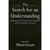 The Search for an Understanding: Administrative, Communications Research and Focus Groups in Practice by David E. Morrison, 9781860205880