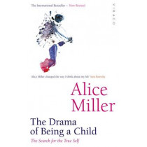 The Drama Of Being A Child: The Search for the True Self by Alice Miller, 9781860491016