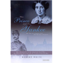 The Prince and the Yankee: The Tale of a Country Girl Who Became a Princess by Robert N. White, 9781860648977