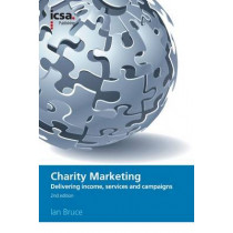 Charity Marketing: Delivering Income, Services and Campaigns by Ian Bruce, 9781860724596