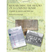 Researching the History of a Country House: A Guide to Sources and Their Use by Richard Goodenough, 9781860776106