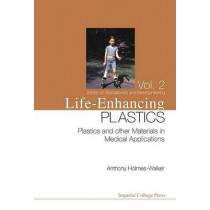 Life-enhancing Plastics: Plastics And Other Materials In Medical Applications by Anthony Holmes-Walker, 9781860944628