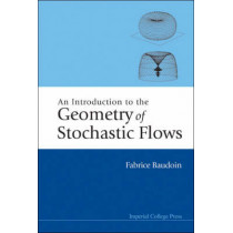 Introduction To The Geometry Of Stochastic Flows, An by Fabrice Baudoin, 9781860944819