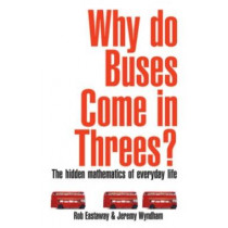 Why Do Buses Come in Threes?: The Hidden Maths of Everyday Life by Rob Eastaway, 9781861058621