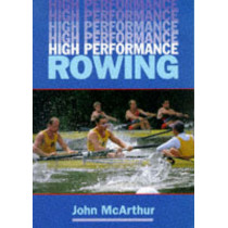 High Performance Rowing by John McArthur, 9781861260390